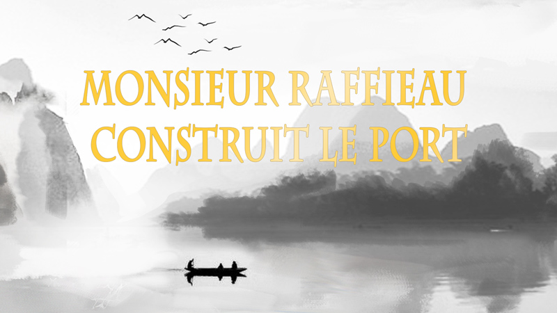 Monsieur Raffieau construit le port