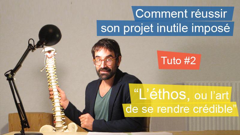 """Réussir son Projet Inutile Imposé – Tuto 2: """"L'éthos ou comment devenir crédible"""""""