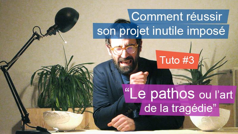 """Réussir son Projet Inutile Imposé – Tuto 3: """"Le pathos ou l'art de la tragédie"""""""