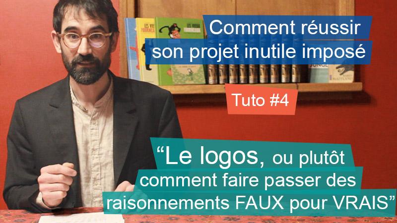 """Réussir son Projet Inutile Imposé – Tuto 4: """"Le logos ou comment faire passer des raisonnements FAUX pour VRAIS"""""""